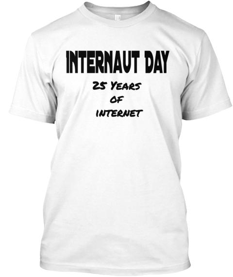 Internaut Day 25  Years  Of  Internet White T-Shirt Front