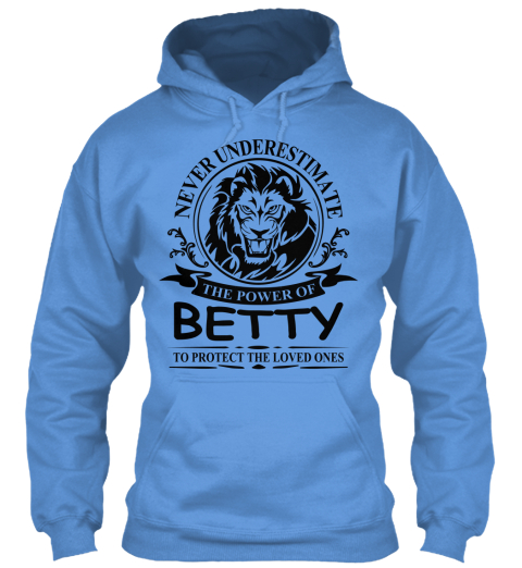 Never Underestimate The Power Of Betty To Protect The Loved Ones Carolina Blue T-Shirt Front