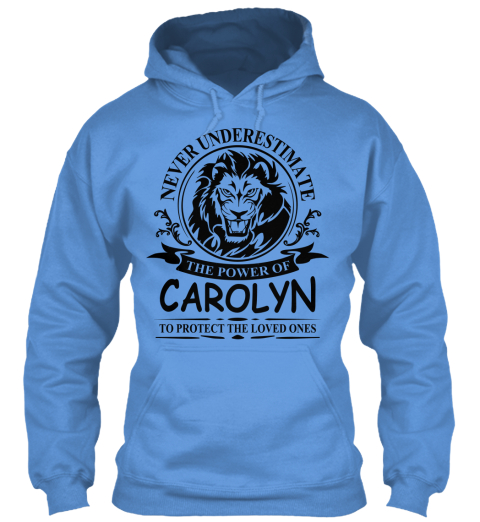 Never Underestimate The Power Of Carolyn To Protect The Loved Ones Carolina Blue T-Shirt Front