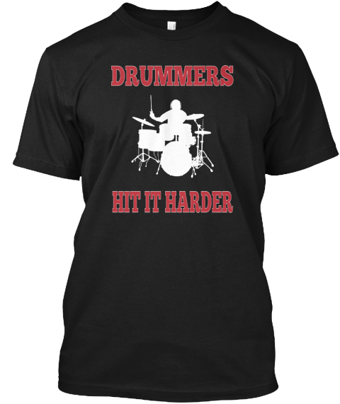 Drummers Hit It Harder Black T-Shirt Front