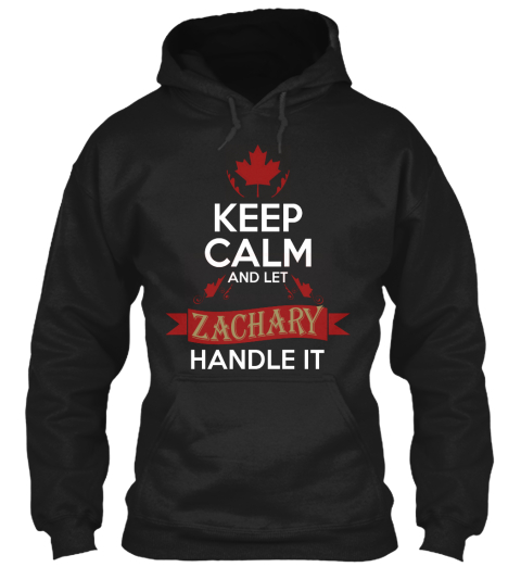 Keep Calm And Let Zachary Handle It Black T-Shirt Front