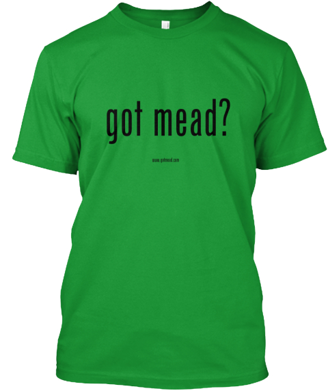 Got Mead? Www.Gotmead.Com Kelly Green T-Shirt Front