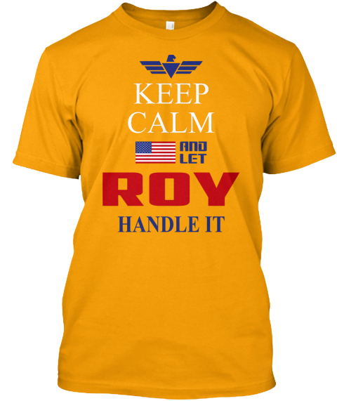 Keep Calm And Let Roy Handle It Gold T-Shirt Front