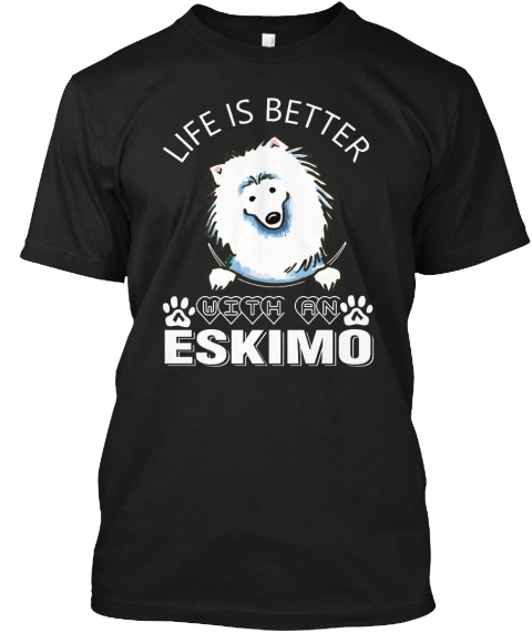 Life Is Better With In Eskimo Black T-Shirt Front