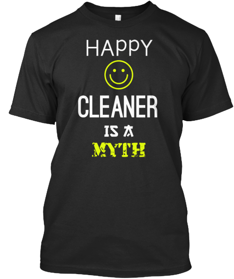 Happy Cleaner Is A Myth Black T-Shirt Front