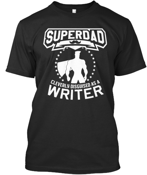 Superdad Cleverly Disguised As A Writer Black T-Shirt Front
