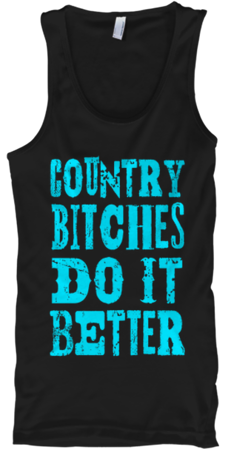 Country Bitches Do It Better (; Black Tank Top Front
