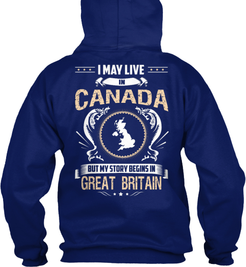 I May Live In Canada But My Story Begins In Great Britain Oxford Navy T-Shirt Back