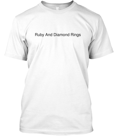 Ruby And Diamond  Rings White T-Shirt Front