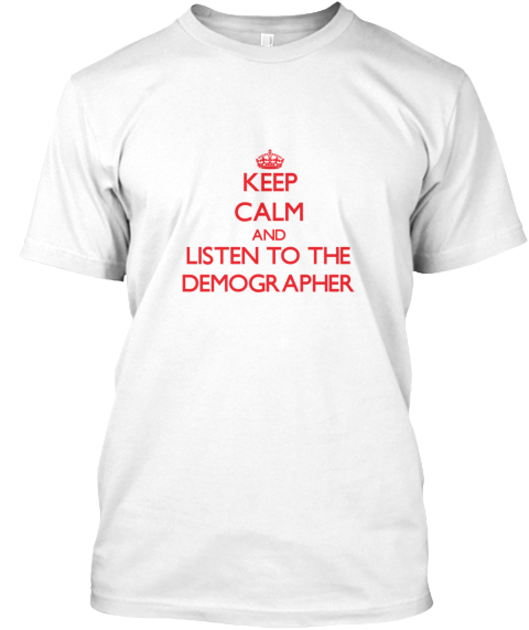 Keep Calm And Listen To The Demographer White T-Shirt Front