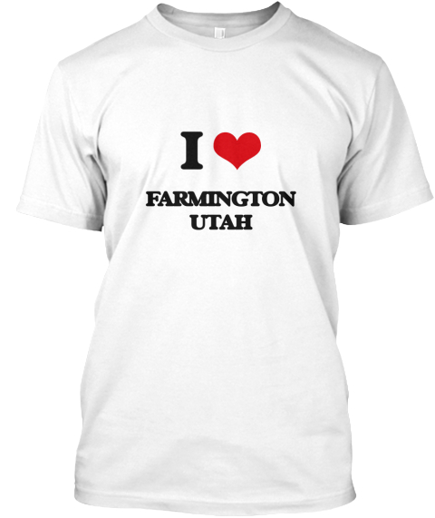 I Love Farmington Utah White T-Shirt Front
