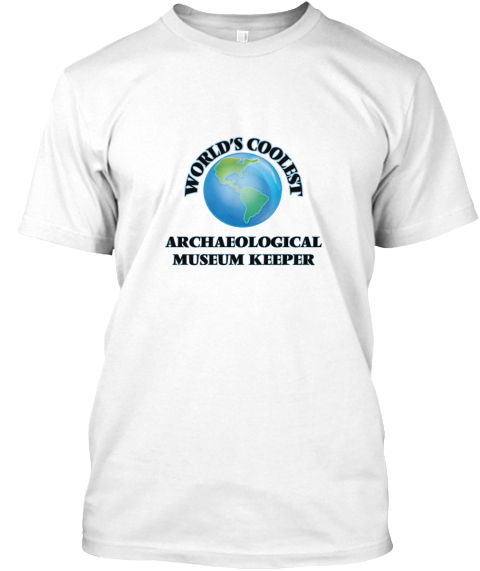 World's Coolest Archaeological Museum Keeper White T-Shirt Front