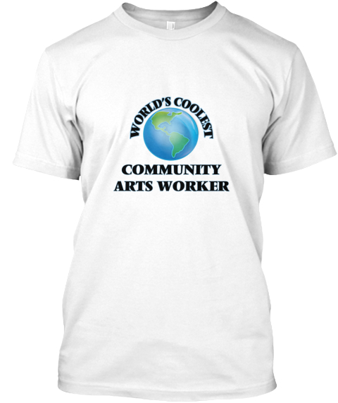 World's Coolest Community Arts Worker White T-Shirt Front