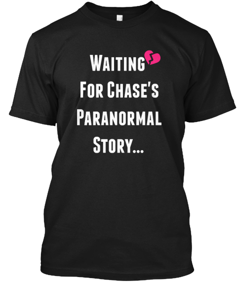 Waiting For Chase's Paranormal Story... Black T-Shirt Front