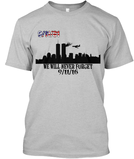 We Will Never Forget 9/11/16 T-Shirt Front