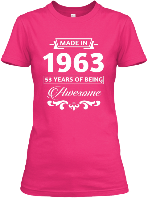 Made In 1963 53 Years Of Being Awesome Heliconia Women's T-Shirt Front