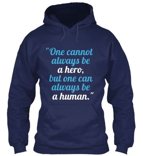 """One Cannot Always Be A Hero, But One Can Always Be A Human."" Navy T-Shirt Front"