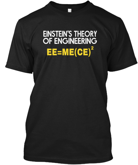 Einsteins Theory Of Engineering Ee=Me(Ce)?? T-Shirt Front