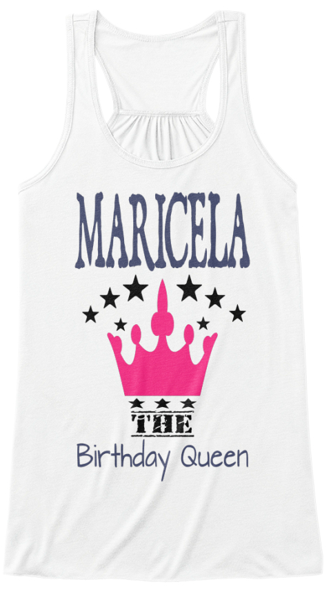 Maricela The Birthday Queen White T-Shirt Front