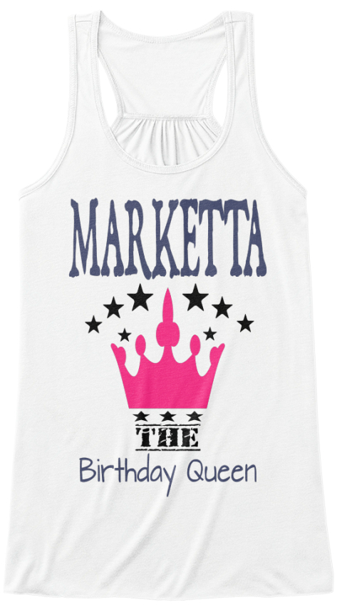 Marketta The Birtday Queen White T-Shirt Front