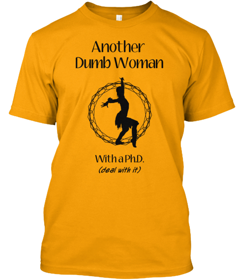 Another Dumb Woman With A Phd. (Deal With It) Gold T-Shirt Front