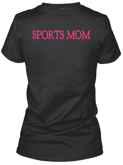 Sports Mom Black T-Shirt Back