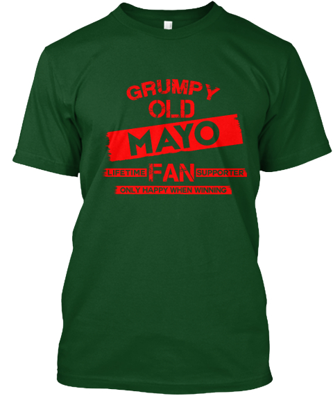Grumpy Old Mayo Lifetime Fan Supporter Only Happy When Winning Forest Green Camiseta Front