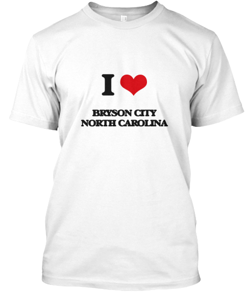 I Love Bryson City North Carolina White T-Shirt Front
