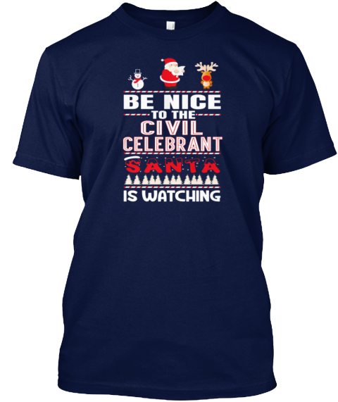 Be Nice To The Civil Executive Santa Is  Navy T-Shirt Front