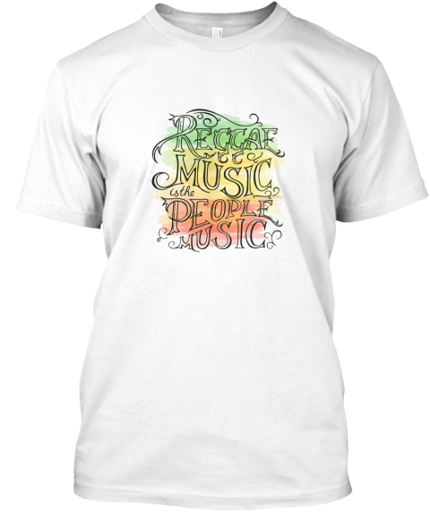 Reggae Music Is The People Music White T-Shirt Front
