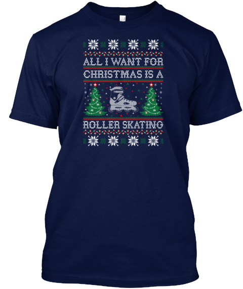 All I Want Christmas Roller Skating Ugly Navy T-Shirt Front