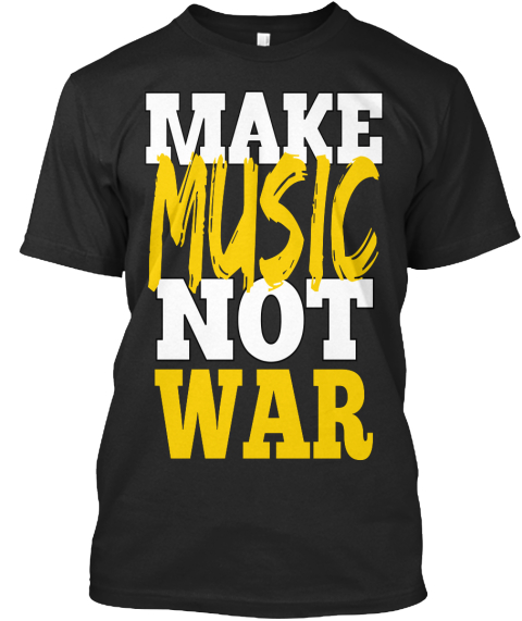 Make Music Not War Black T-Shirt Front