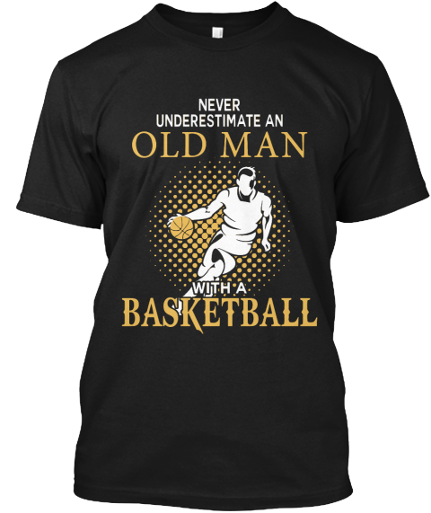 Old man with a basketball never underestimate an old man for Old school basketball t shirts