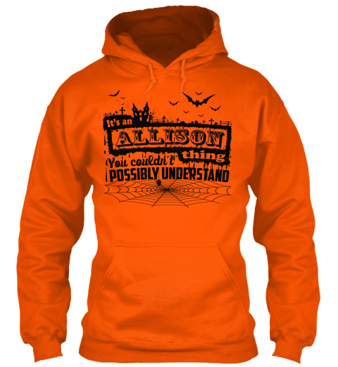 It's An Allison Thing You Couldn't Possibly Undestand Safety Orange T-Shirt Front