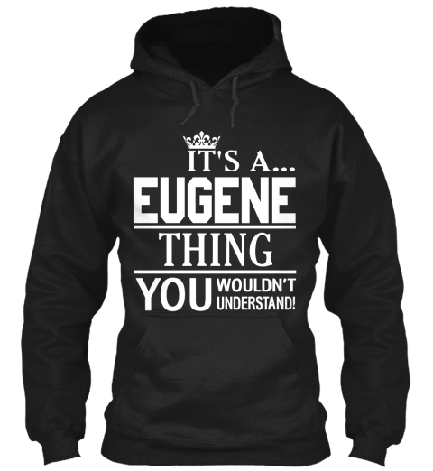 It's A Eugene Thing You Wouldn't Understand Black T-Shirt Front