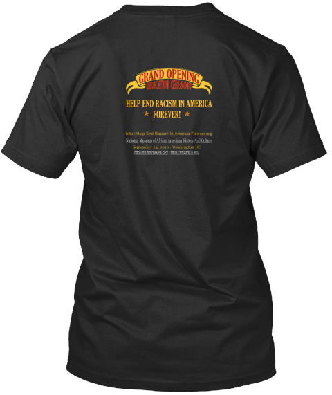 Grand Opening Dedication Ceremony Help End Racism In America Forever Black T-Shirt Back