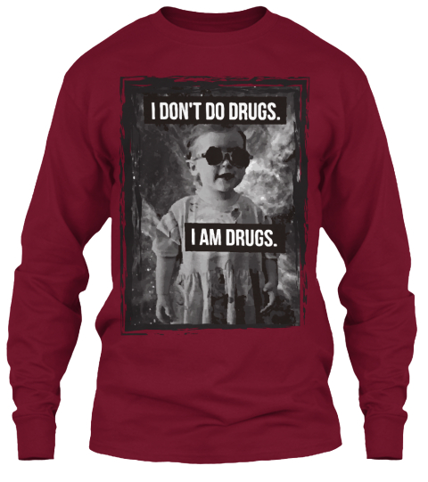 I Don't Do Drugs. I Am Drugs. Cardinal Red Long Sleeve T-Shirt Front
