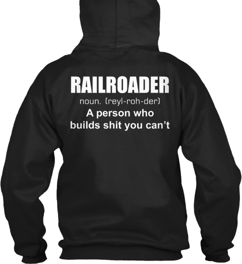 Railroader Noun {Reyl Roh Der} A Person Who Builds Shit You Can't Black T-Shirt Back