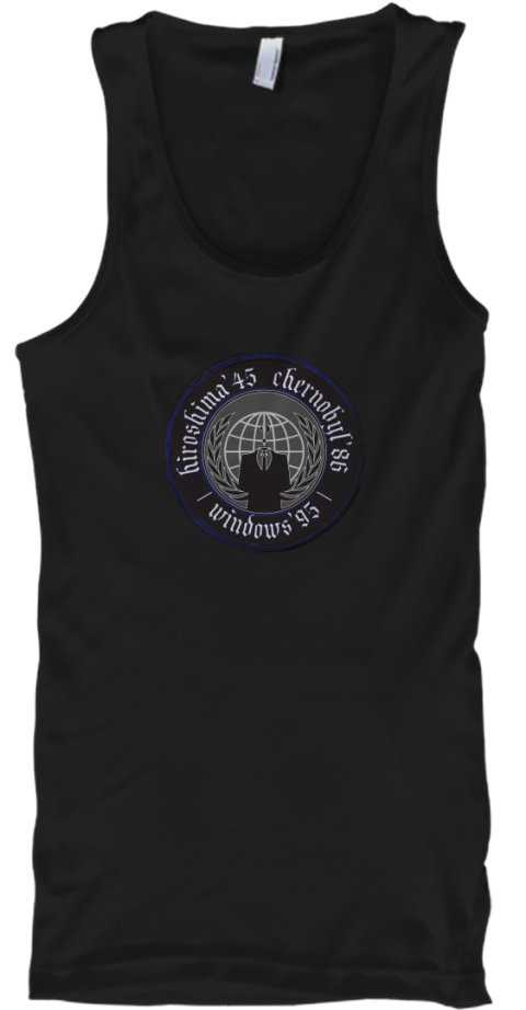 Hiroshima'45 Chernobyl'86 Windows'95 Black Tank Top Front