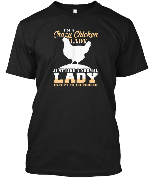 88379a91a I'm A Crazy Chicken Lady Just Like A Normal Lady Except Much Cooler Black