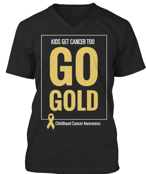 Kids Get Cancer Too Go Gold Childhood Cancer Awareness Black T-Shirt Front