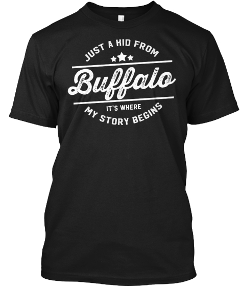 Just A Hid From Buffalo It's Where My Story Begins T-Shirt Front