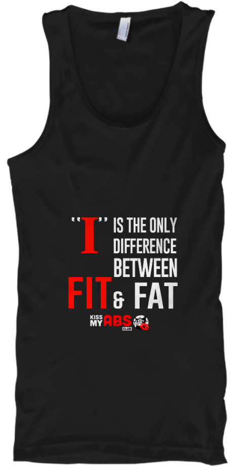 """I"" Is The Only Difference Between Fit & Fat Kiss My Abs Black Tank Top Front"
