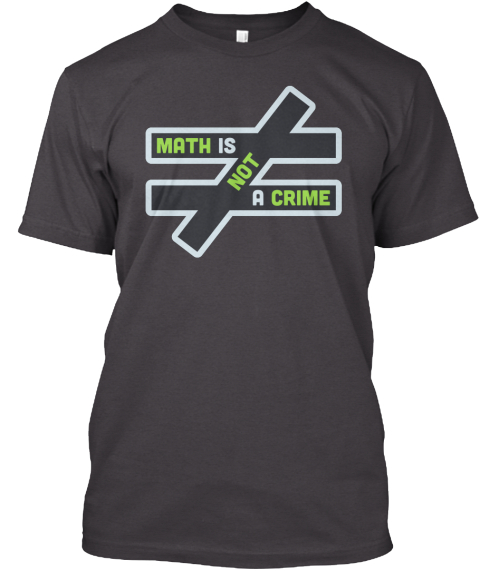 Math Is Not A Crime Heathered Charcoal  T-Shirt Front