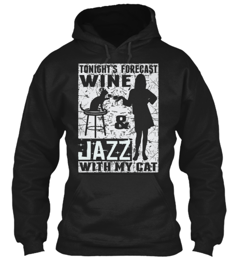 Tonight's Forecast Wine& Jazz With My Cat Black T-Shirt Front
