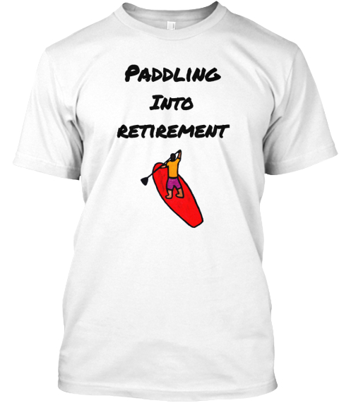 Paddling Into Retirement White T-Shirt Front
