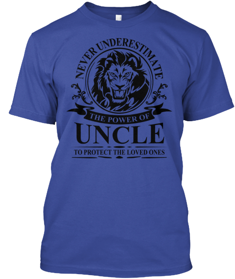 Never Underestimate The Power Of Uncle To Protect The Loved Ones Deep Royal T-Shirt Front