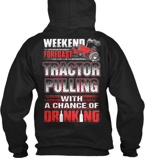 Full Pull Weekend Forecast Tractor Pulling With A Chance Of Drinking Black T-Shirt Back