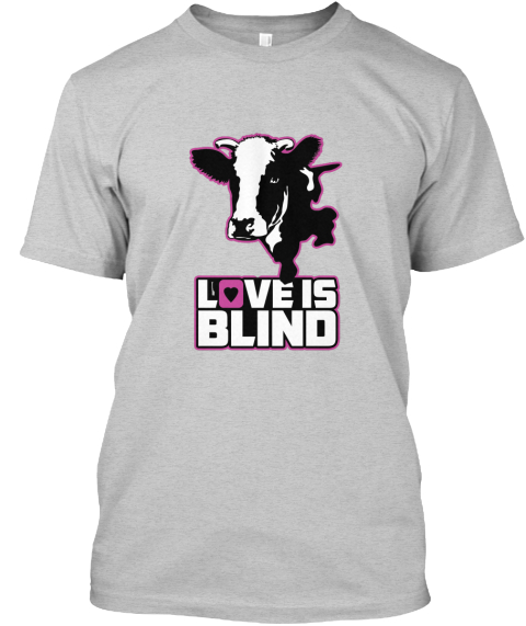 Love Is Blind Light Steel T-Shirt Front