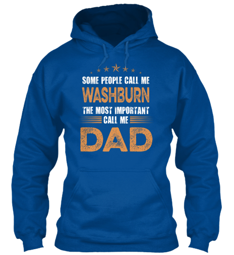 Some People Call Me Washburn The Most Important Call Me Dad Royal T-Shirt Front